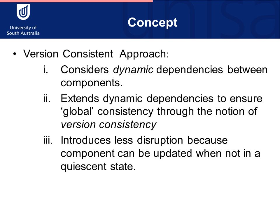 Concept Version Consistent Approach : i.Considers dynamic dependencies between components.