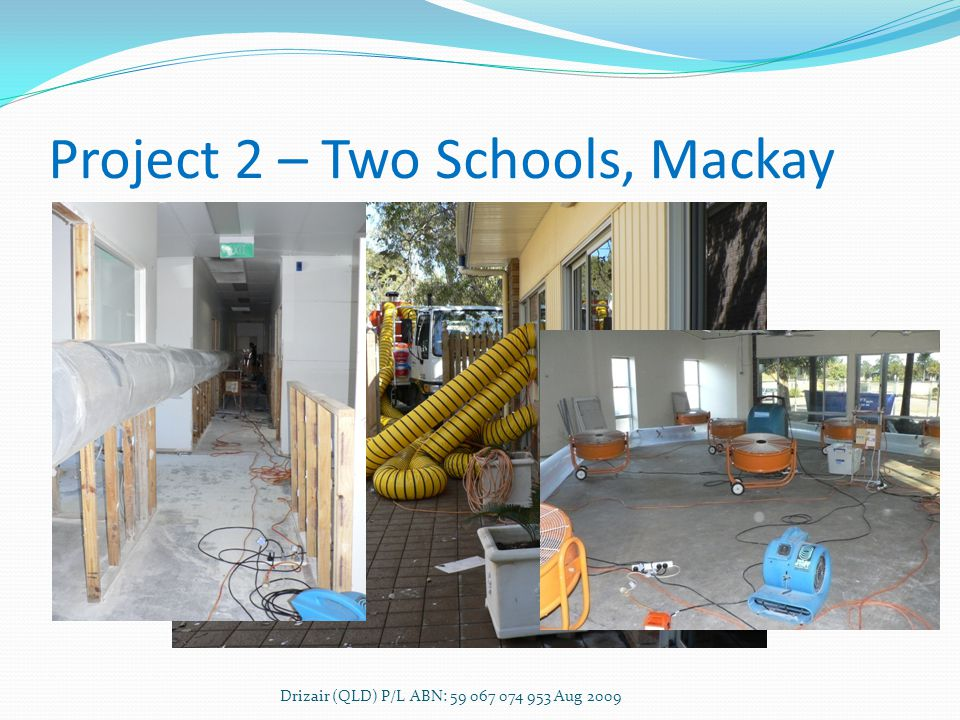 Project 2 – Two Schools, Mackay Drizair (QLD) P/L ABN: 59 067 074 953 Aug 2009