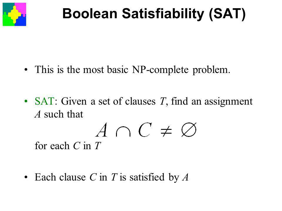 Boolean Satisfiability (SAT) This is the most basic NP-complete problem.