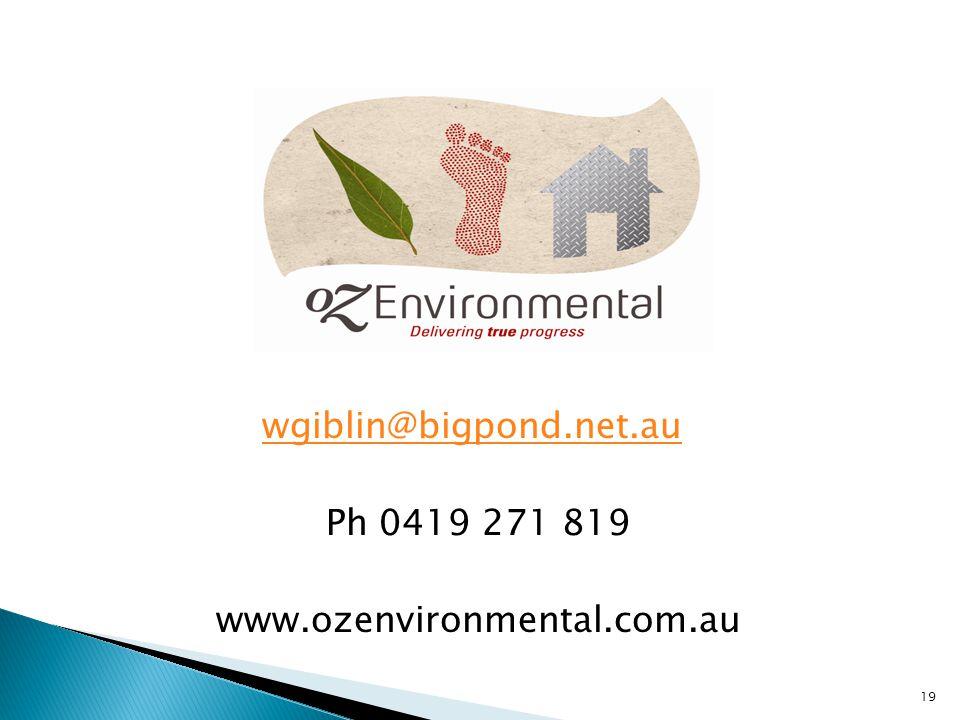 Warwick Giblin wgiblin@bigpond.net.au Ph 0419 271 819 www.ozenvironmental.com.au 19