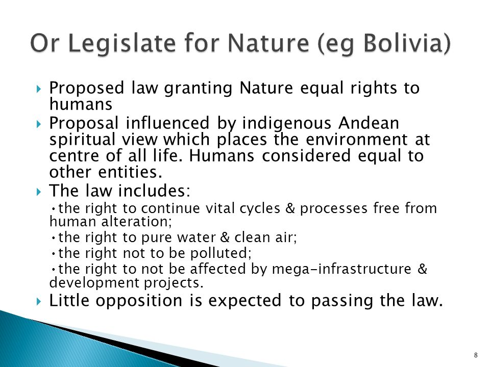  Proposed law granting Nature equal rights to humans  Proposal influenced by indigenous Andean spiritual view which places the environment at centre of all life.