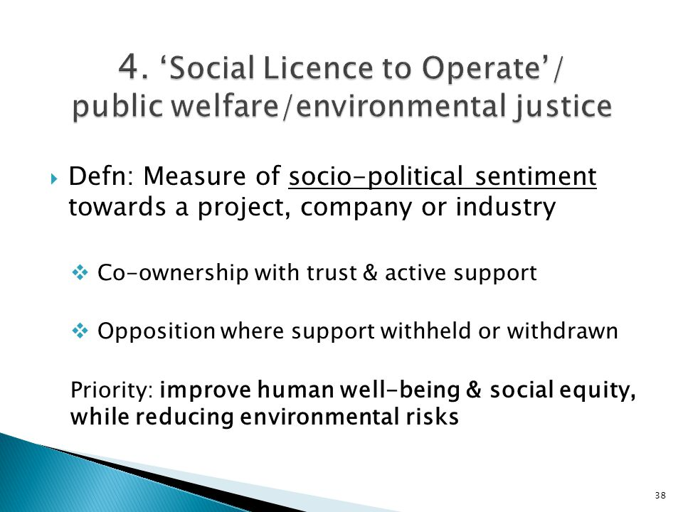  Defn: Measure of socio-political sentiment towards a project, company or industry  Co-ownership with trust & active support  Opposition where supp
