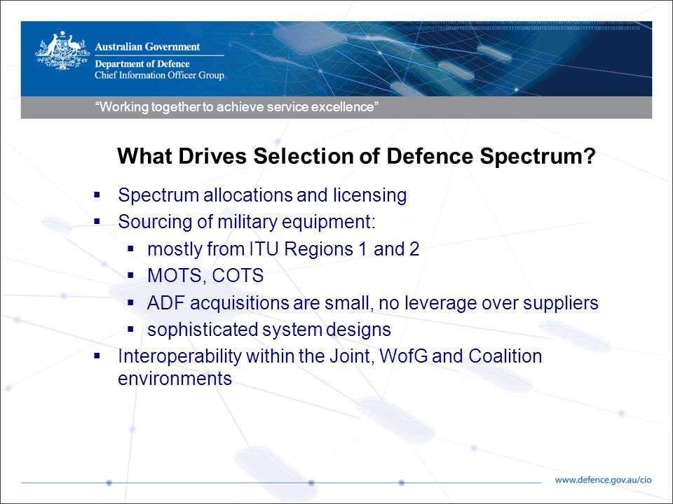 """Working together to achieve service excellence"" What Drives Selection of Defence Spectrum?  Spectrum allocations and licensing  Sourcing of militar"