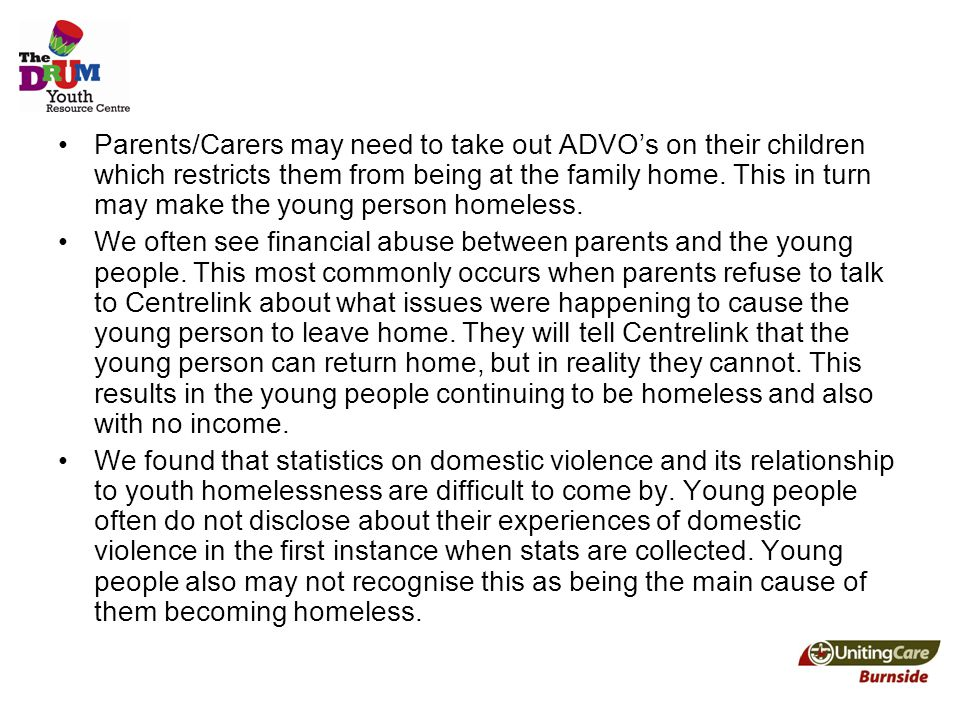 Parents/Carers may need to take out ADVO's on their children which restricts them from being at the family home.