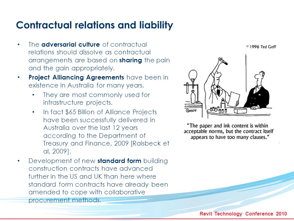 Revit Technology Conference 2010 Contractual relations and liability The adversarial culture of contractual relations should dissolve as contractual arrangements are based on sharing the pain and the gain appropriately.