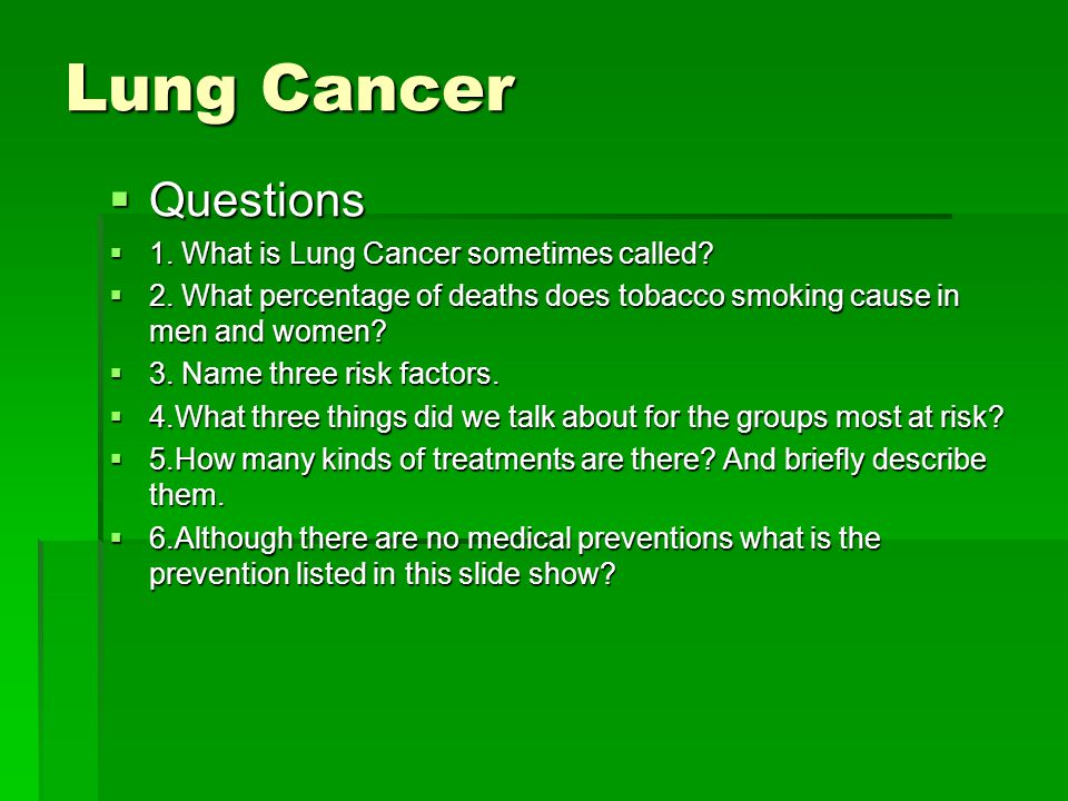 Lung Cancer  Prevention  DO NOT SMOKE ANY KIND OF TOBACCO!