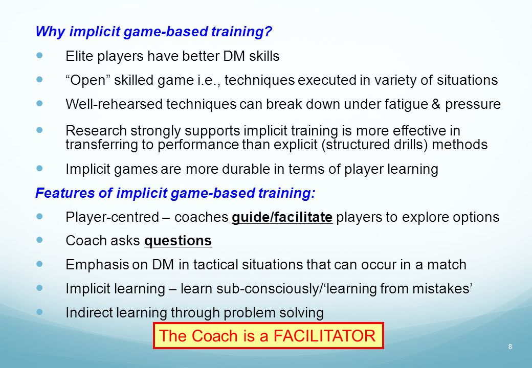 "Why implicit game-based training? Elite players have better DM skills ""Open"" skilled game i.e., techniques executed in variety of situations Well-rehe"