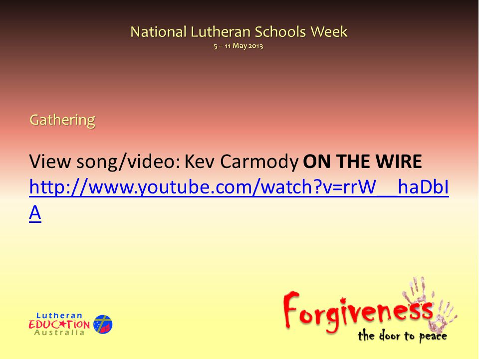 National Lutheran Schools Week 5 – 11 May 2013 View song/video: Kev Carmody ON THE WIRE http://www.youtube.com/watch v=rrW__haDbI A http://www.youtube.com/watch v=rrW__haDbI AGathering
