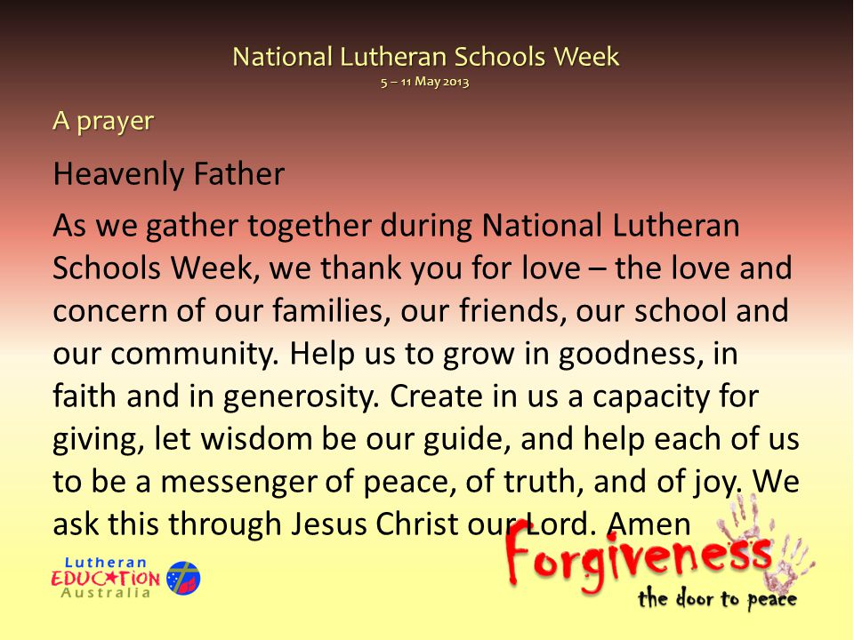 National Lutheran Schools Week 5 – 11 May 2013 A prayer Heavenly Father As we gather together during National Lutheran Schools Week, we thank you for