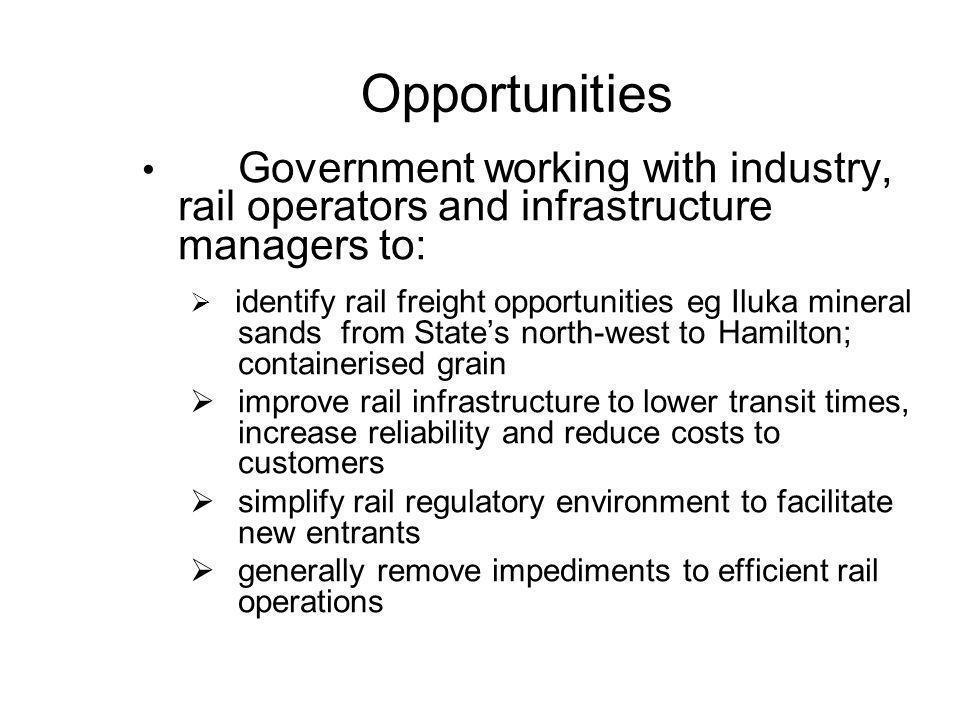 Opportunities Government working with industry, rail operators and infrastructure managers to:  identify rail freight opportunities eg Iluka mineral