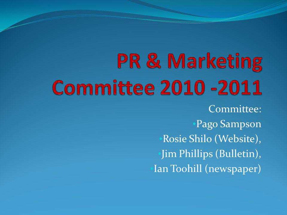 Committee: Pago Sampson Rosie Shilo (Website), Jim Phillips (Bulletin), Ian Toohill (newspaper)