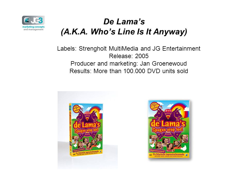 De Lama's (A.K.A. Who's Line Is It Anyway) Labels: Strengholt MultiMedia and JG Entertainment Release: 2005 Producer and marketing: Jan Groenewoud Res