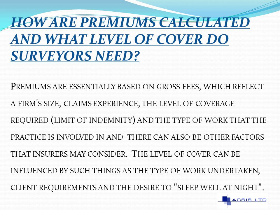 HOW ARE PREMIUMS CALCULATED AND WHAT LEVEL OF COVER DO SURVEYORS NEED.