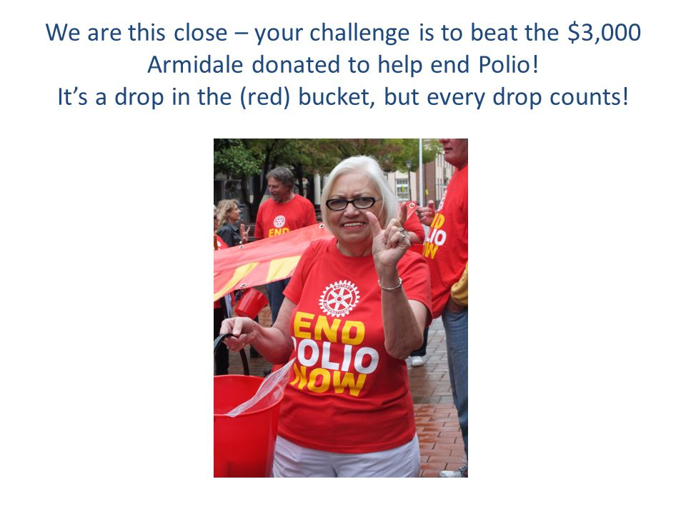 We are this close – your challenge is to beat the $3,000 Armidale donated to help end Polio.