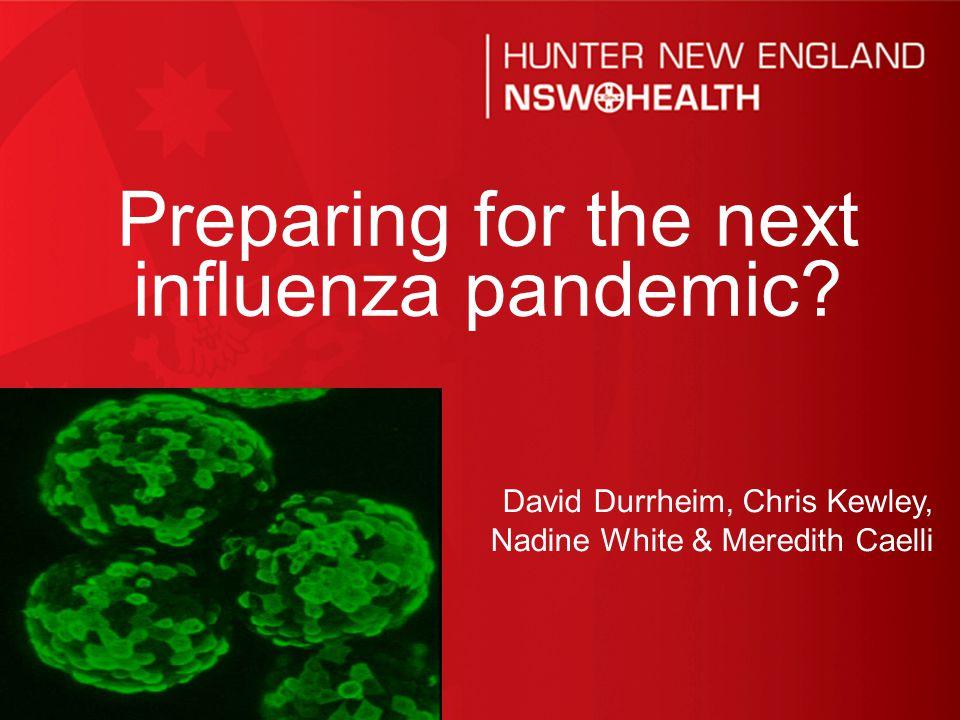 0 David Durrheim, Chris Kewley, Nadine White & Meredith Caelli Preparing for the next influenza pandemic