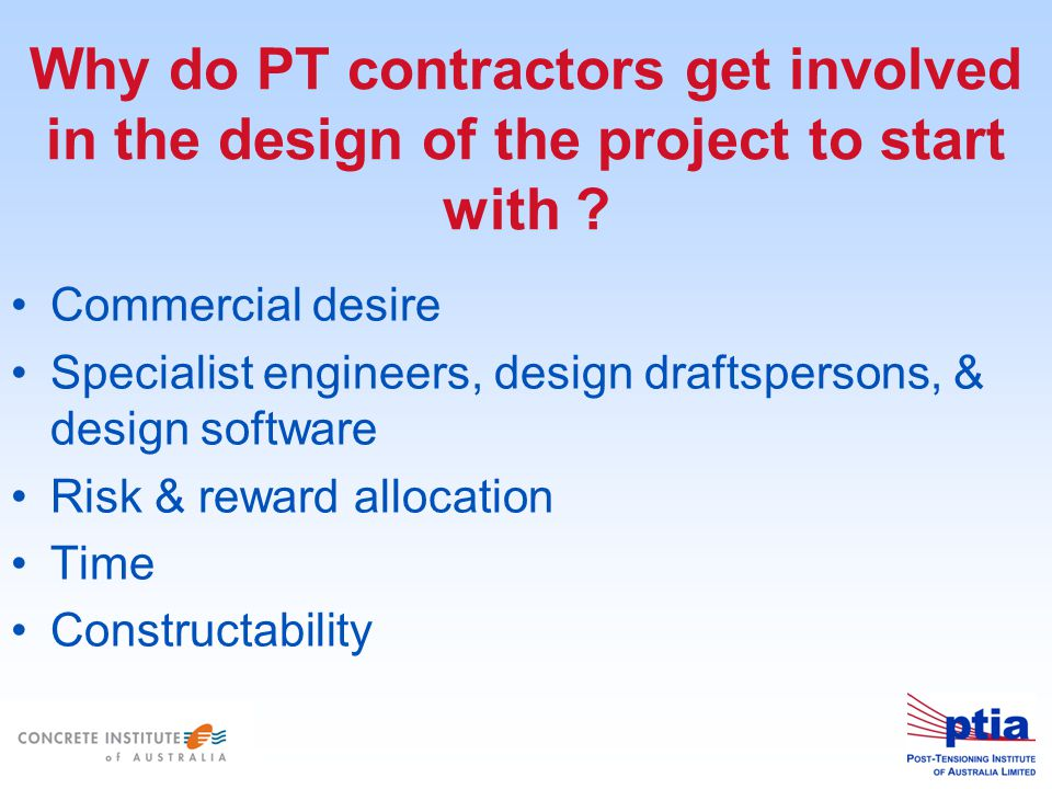 Why do PT contractors get involved in the design of the project to start with .
