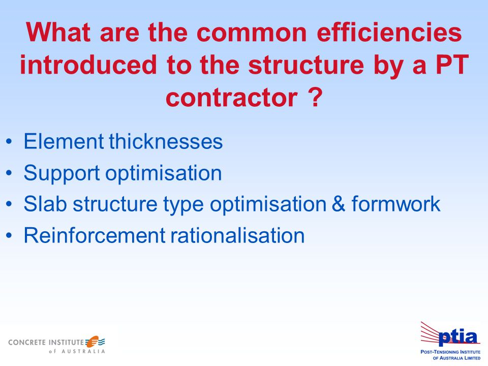 What are the common efficiencies introduced to the structure by a PT contractor .