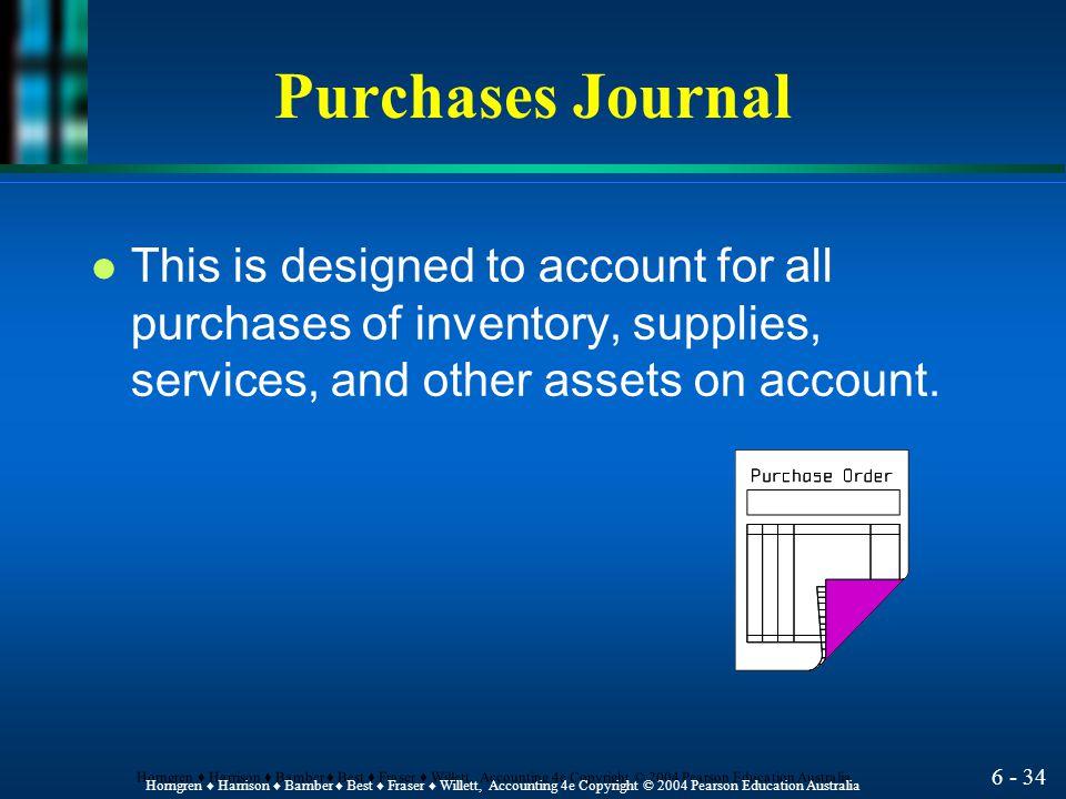 6 - 33 Horngren ♦ Harrison ♦ Bamber ♦ Best ♦ Fraser ♦ Willett, Accounting 4e Copyright © 2004 Pearson Education Australia Objective 5 Use the purchase
