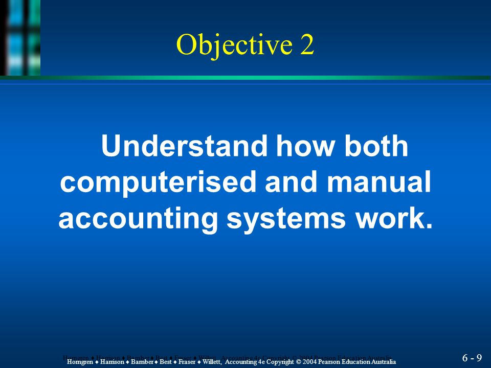 6 - 8 Horngren ♦ Harrison ♦ Bamber ♦ Best ♦ Fraser ♦ Willett, Accounting 4e Copyright © 2004 Pearson Education Australia Computerised Accounting Syste