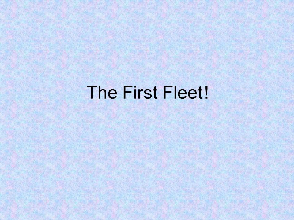 Contents.What was the First Fleet. When did they leave.