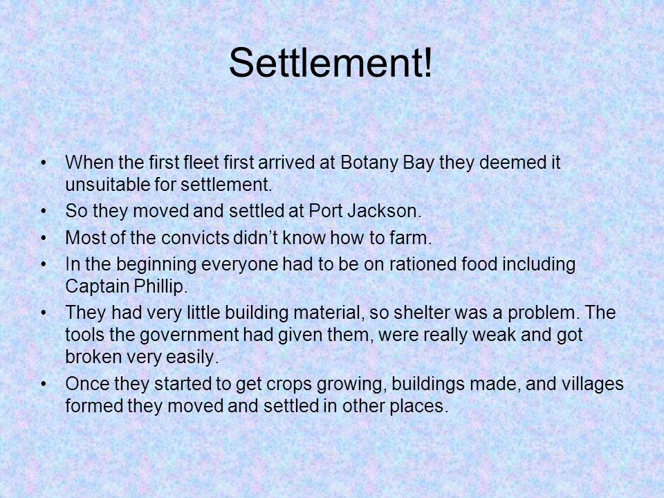 Settlement! When the first fleet first arrived at Botany Bay they deemed it unsuitable for settlement. So they moved and settled at Port Jackson. Most