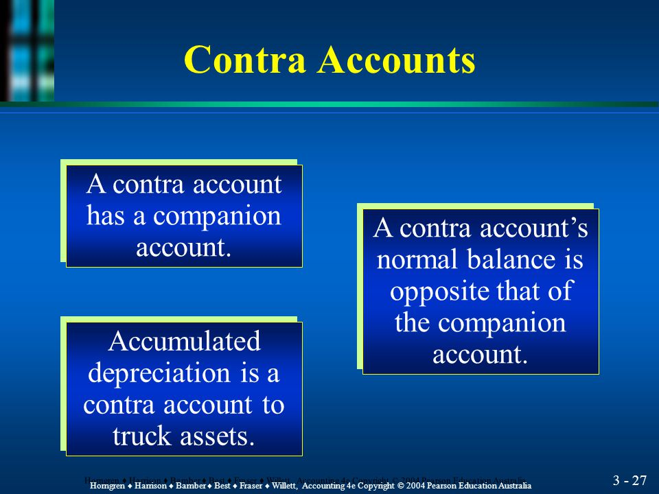 3 - 26 Horngren ♦ Harrison ♦ Bamber ♦ Best ♦ Fraser ♦ Willett, Accounting 4e Copyright © 2004 Pearson Education Australia Depreciation Example l The cost of the truck must be matched with the accounting periods in which it was used to earn revenue.