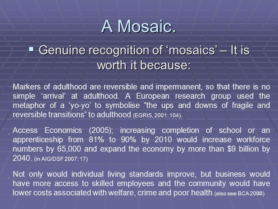 18 A Mosaic.  Genuine recognition of 'mosaics' – It is worth it because: Markers of adulthood are reversible and impermanent, so that there is no sim