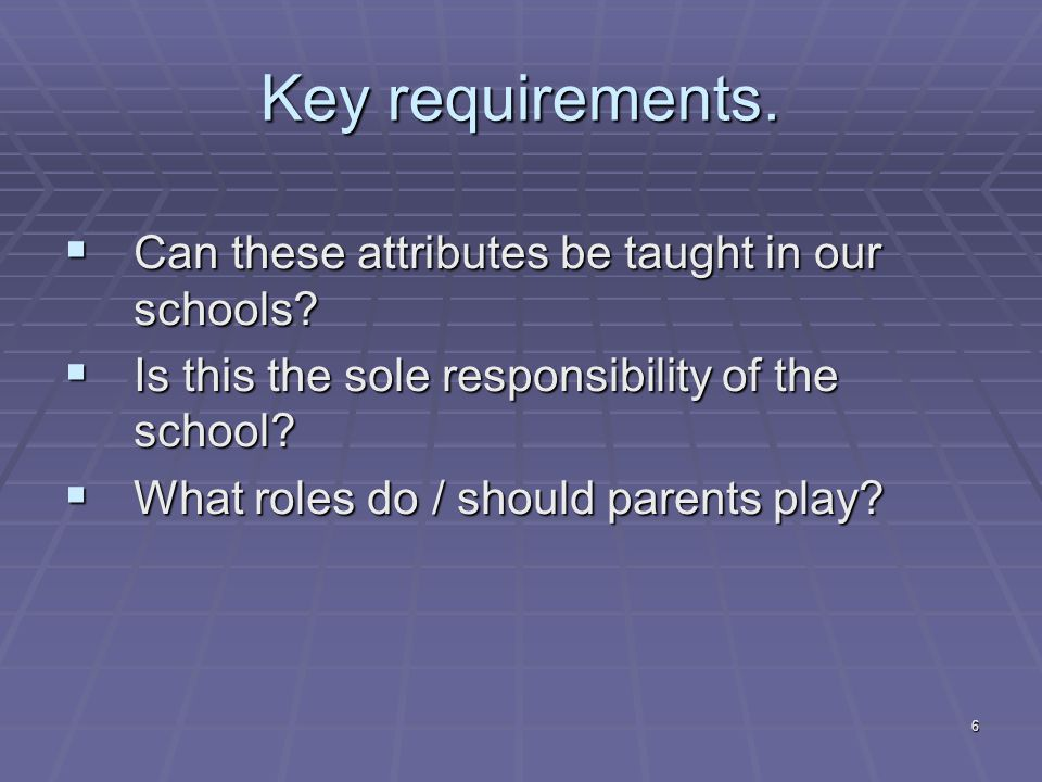 6 Key requirements.  Can these attributes be taught in our schools.