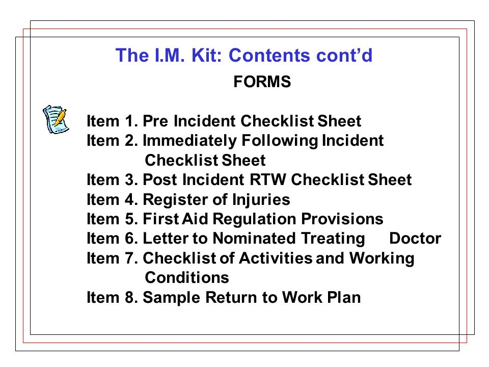 The I.M. Kit: Contents cont'd FORMS Item 1. Pre Incident Checklist Sheet Item 2.