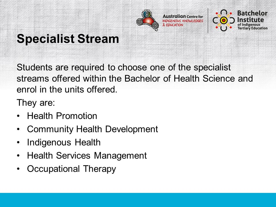 Students are required to choose one of the specialist streams offered within the Bachelor of Health Science and enrol in the units offered. They are: