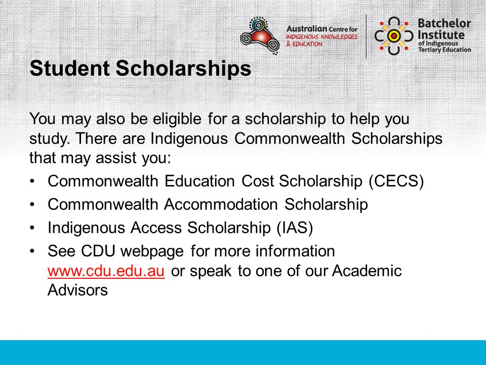 You may also be eligible for a scholarship to help you study. There are Indigenous Commonwealth Scholarships that may assist you: Commonwealth Educati