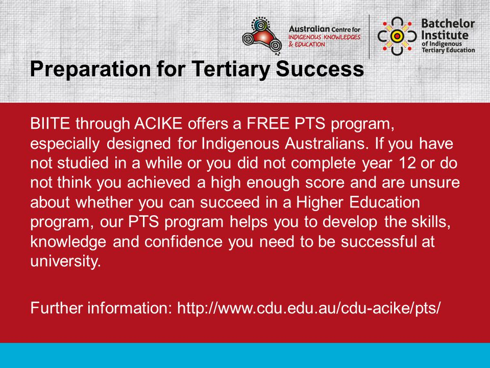 BIITE through ACIKE offers a FREE PTS program, especially designed for Indigenous Australians. If you have not studied in a while or you did not compl