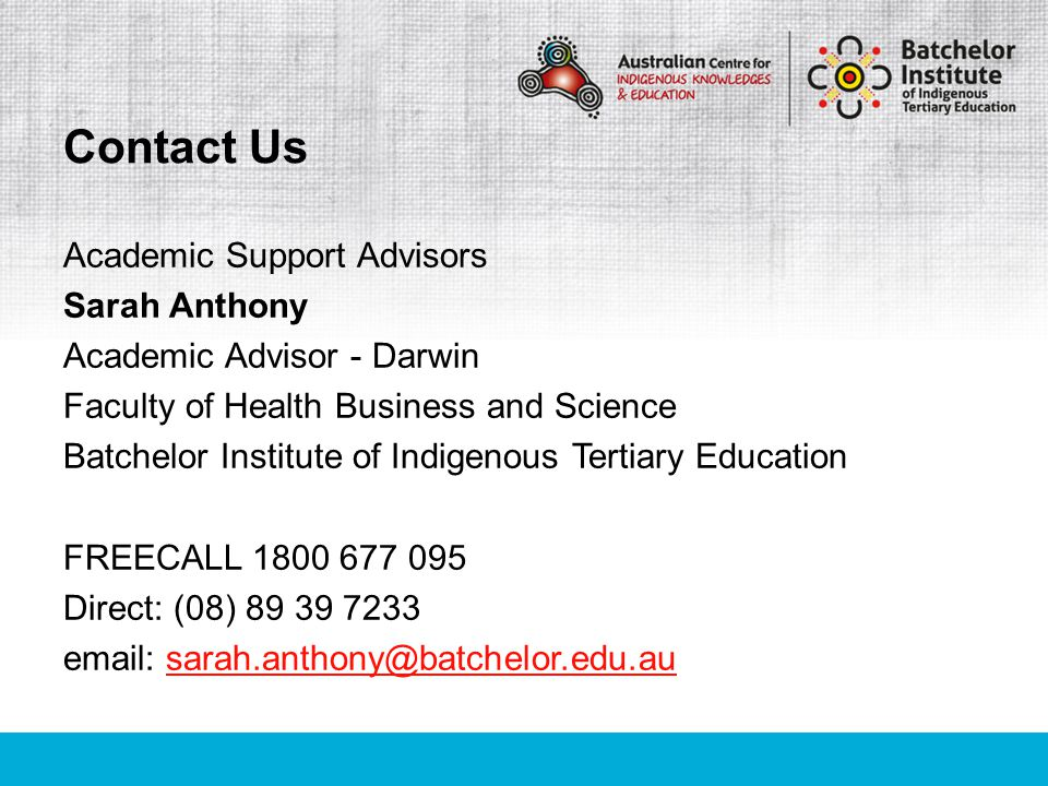 Academic Support Advisors Sarah Anthony Academic Advisor - Darwin Faculty of Health Business and Science Batchelor Institute of Indigenous Tertiary Ed