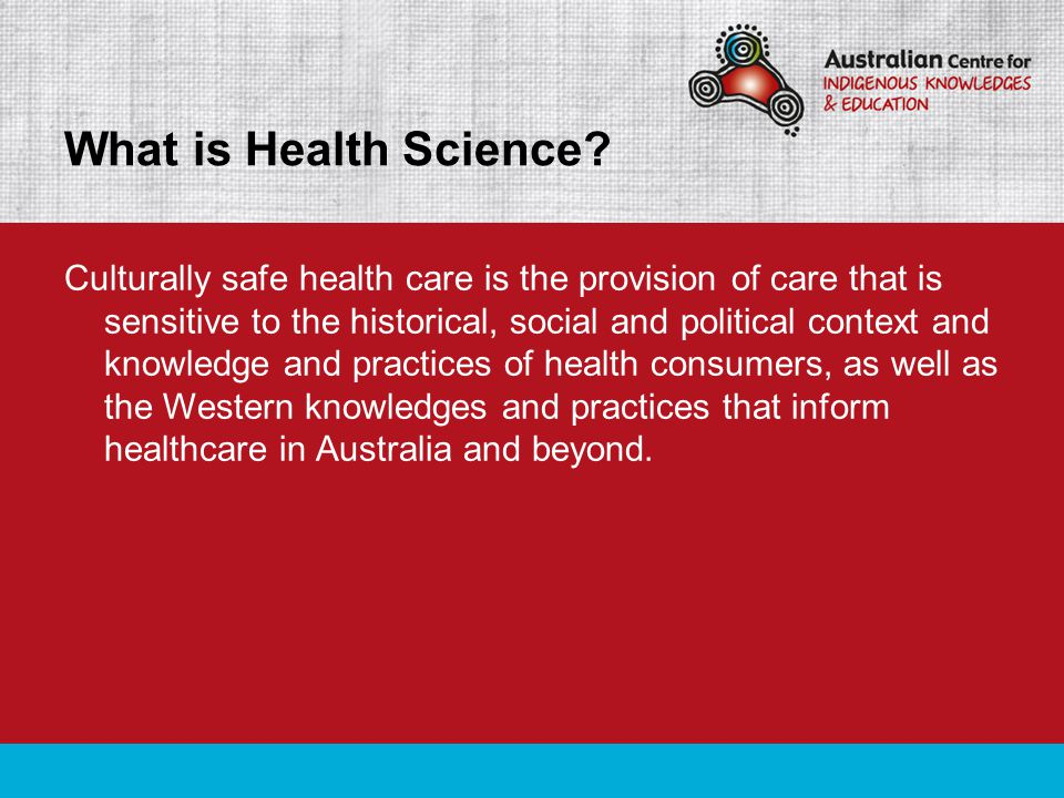 Culturally safe health care is the provision of care that is sensitive to the historical, social and political context and knowledge and practices of
