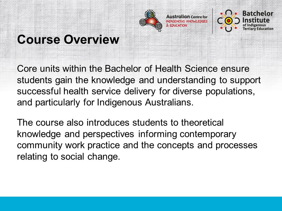 Core units within the Bachelor of Health Science ensure students gain the knowledge and understanding to support successful health service delivery for diverse populations, and particularly for Indigenous Australians.