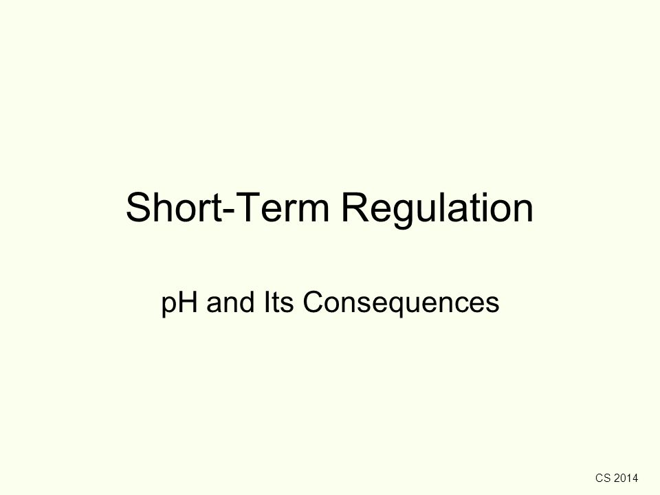 CS 2014 Short-Term Regulation pH and Its Consequences