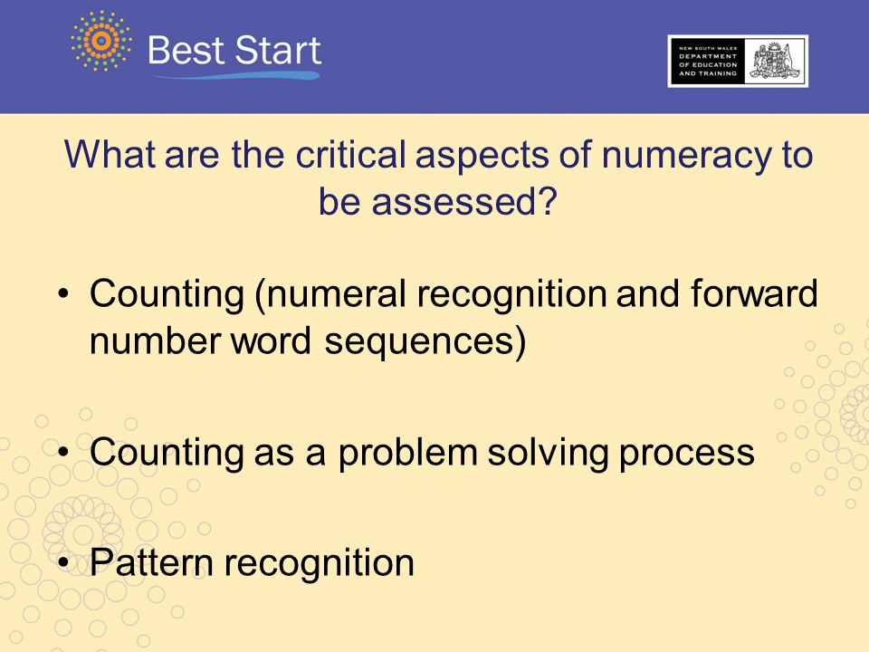 What are the critical aspects of numeracy to be assessed? Counting (numeral recognition and forward number word sequences) Counting as a problem solvi