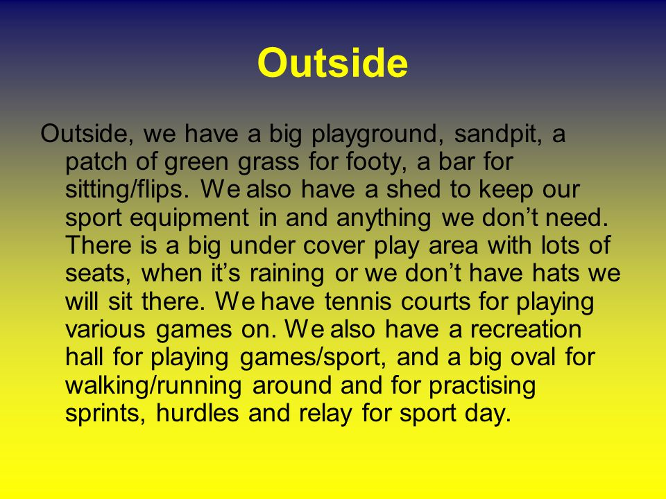 Outside Outside, we have a big playground, sandpit, a patch of green grass for footy, a bar for sitting/flips.