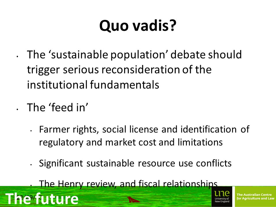 22/09/10 Quo vadis? The 'sustainable population' debate should trigger serious reconsideration of the institutional fundamentals The 'feed in' Farmer