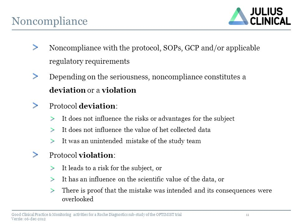 11 Noncompliance Noncompliance with the protocol, SOPs, GCP and/or applicable regulatory requirements Depending on the seriousness, noncompliance cons