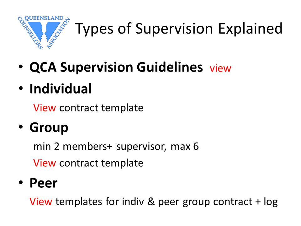 Types of Supervision Explained QCA Supervision Guidelines view Individual View contract template Group min 2 members+ supervisor, max 6 View contract template Peer View templates for indiv & peer group contract + log
