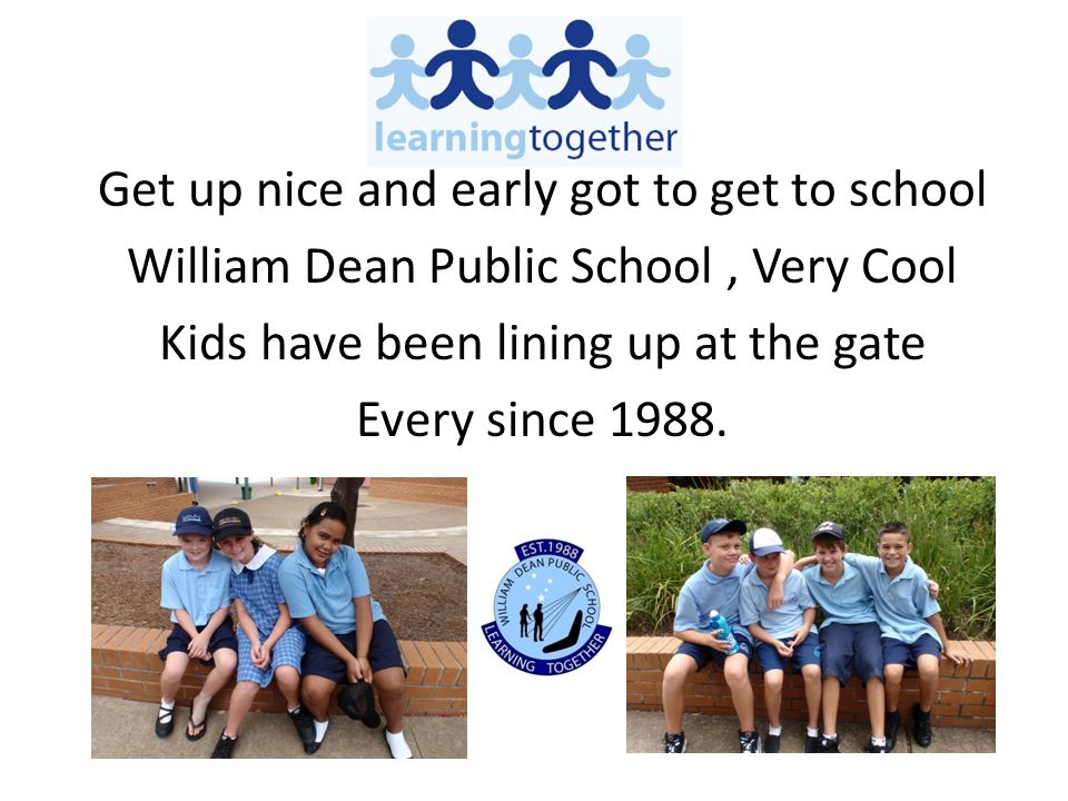Get up nice and early got to get to school William Dean Public School, Very Cool Kids have been lining up at the gate Every since 1988.