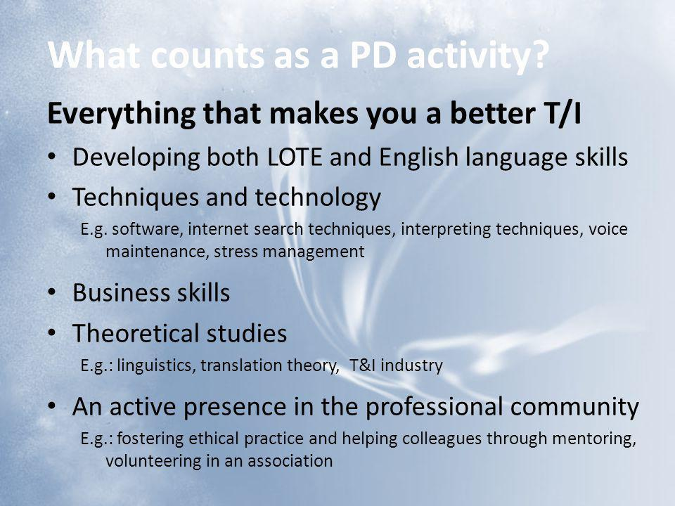 What counts as a PD activity? Everything that makes you a better T/I Developing both LOTE and English language skills Techniques and technology E.g. s