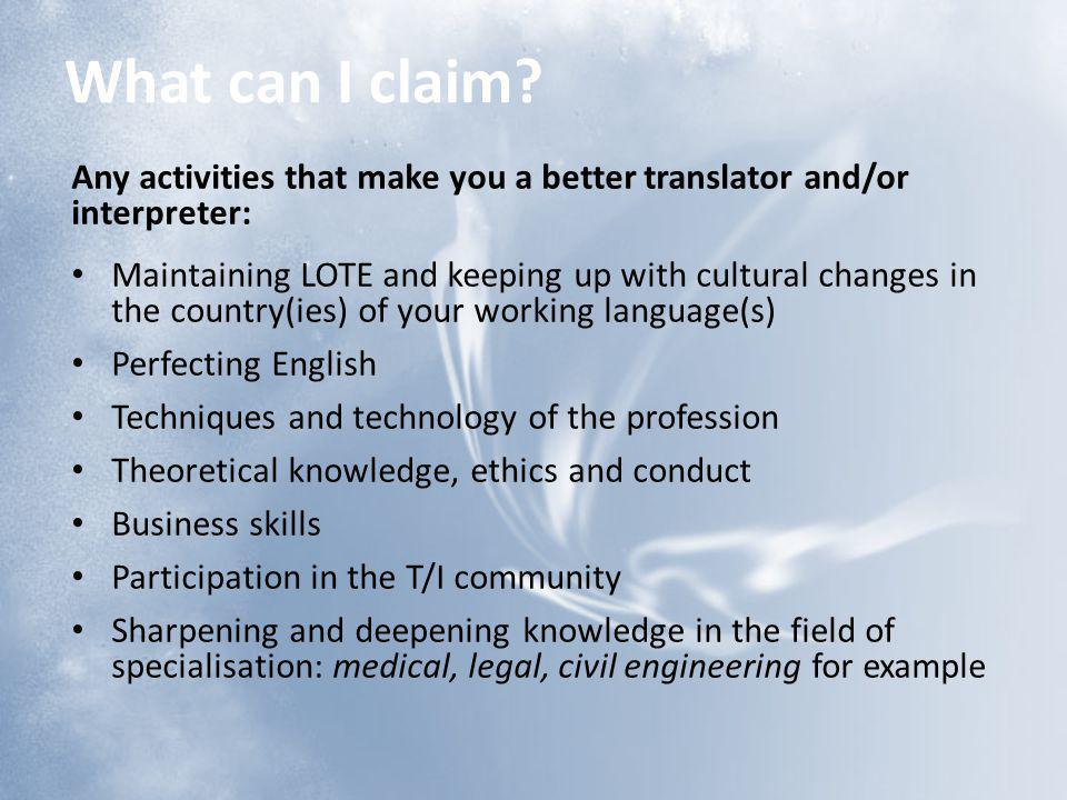 What can I claim? Any activities that make you a better translator and/or interpreter: Maintaining LOTE and keeping up with cultural changes in the co