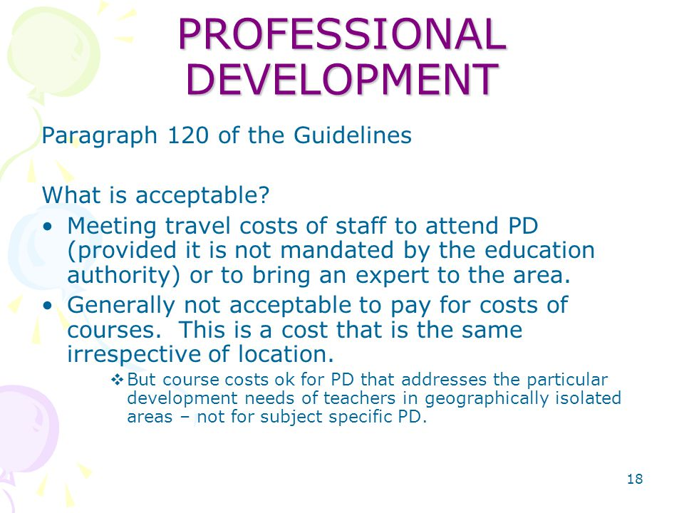 18 PROFESSIONAL DEVELOPMENT Paragraph 120 of the Guidelines What is acceptable.