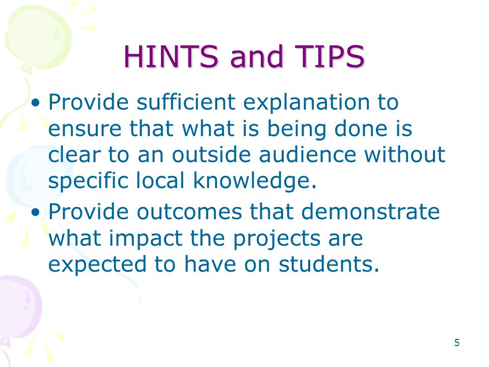 5 HINTS and TIPS Provide sufficient explanation to ensure that what is being done is clear to an outside audience without specific local knowledge.