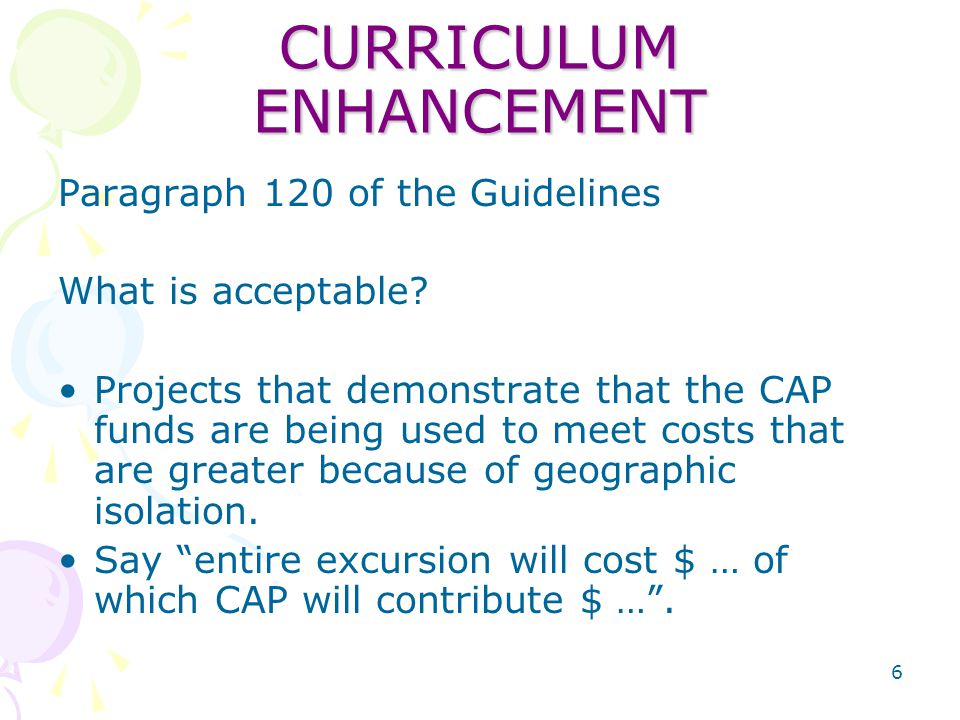 6 CURRICULUM ENHANCEMENT Paragraph 120 of the Guidelines What is acceptable.