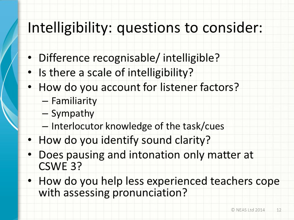 Intelligibility: questions to consider: Difference recognisable/ intelligible.