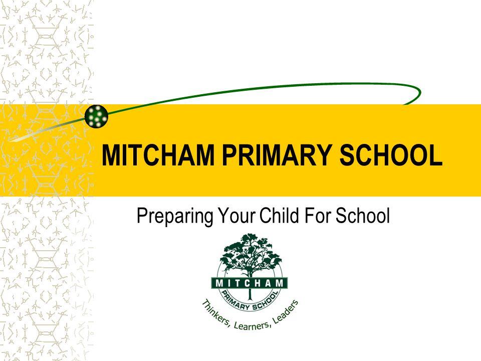 MITCHAM PRIMARY SCHOOL Preparing Your Child For School