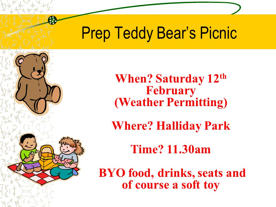 Prep Teddy Bear's Picnic When. Saturday 12 th February (Weather Permitting) Where.